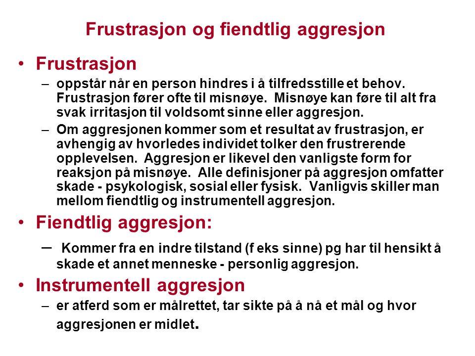 Frustrasjon og fiendtlig aggresjon Frustrasjon –oppstår når en person hindres i å tilfredsstille et behov. Frustrasjon fører ofte til misnøye. Misnøye