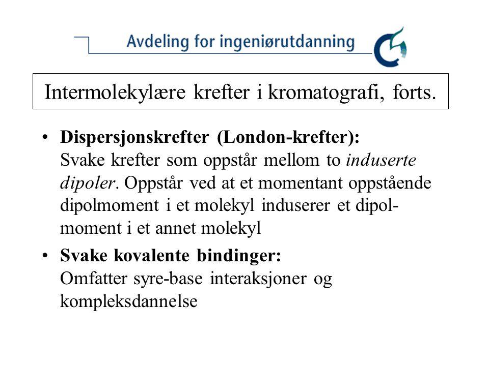 Intermolekylære krefter i kromatografi, forts. Dispersjonskrefter (London-krefter): Svake krefter som oppstår mellom to induserte dipoler. Oppstår ved