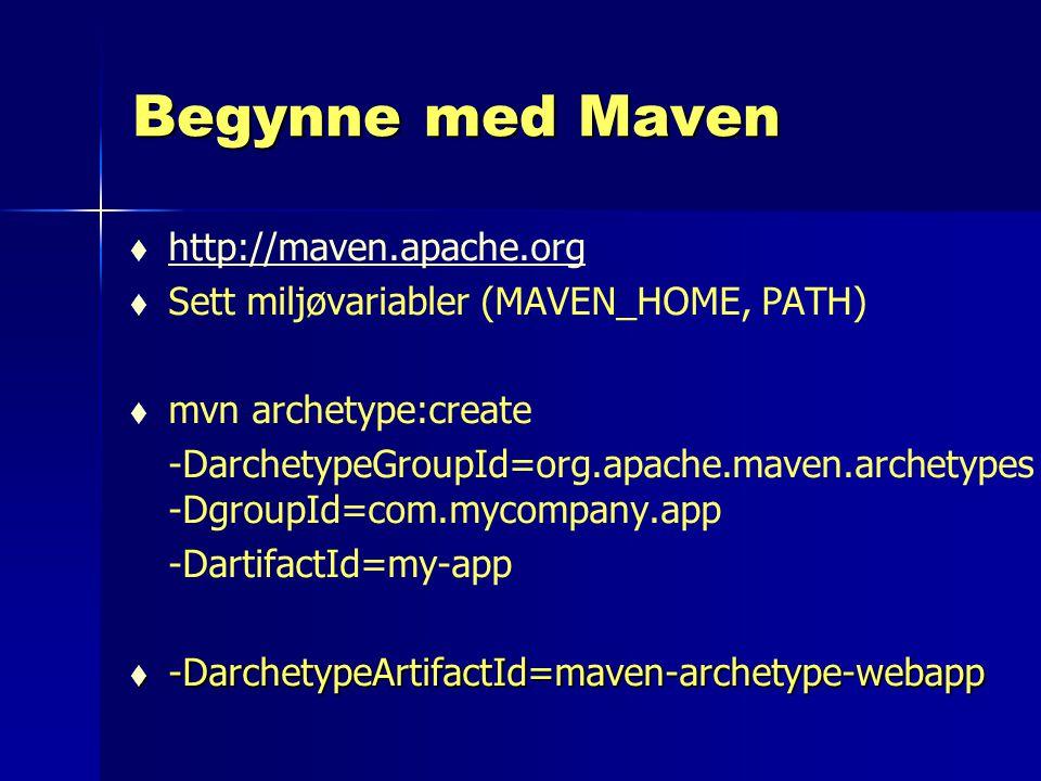 Begynne med Maven   http://maven.apache.org http://maven.apache.org   Sett miljøvariabler (MAVEN_HOME, PATH)   mvn archetype:create -DarchetypeG