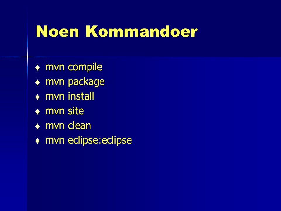 Noen Kommandoer  mvn compile  mvn package  mvn install  mvn site  mvn clean  mvn eclipse:eclipse