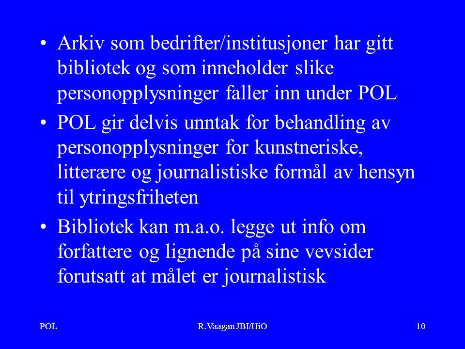 POLR.Vaagan JBI/HiO10 Arkiv som bedrifter/institusjoner har gitt bibliotek og som inneholder slike personopplysninger faller inn under POL POL gir delvis unntak for behandling av personopplysninger for kunstneriske, litterære og journalistiske formål av hensyn til ytringsfriheten Bibliotek kan m.a.o.
