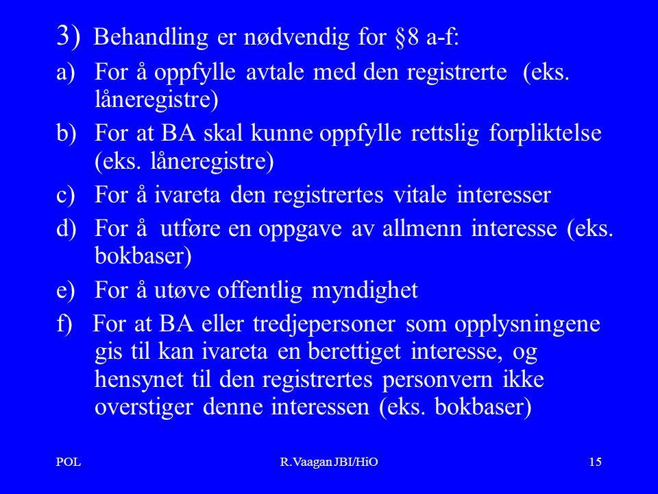 POLR.Vaagan JBI/HiO15 3) Behandling er nødvendig for §8 a-f: a)For å oppfylle avtale med den registrerte (eks.
