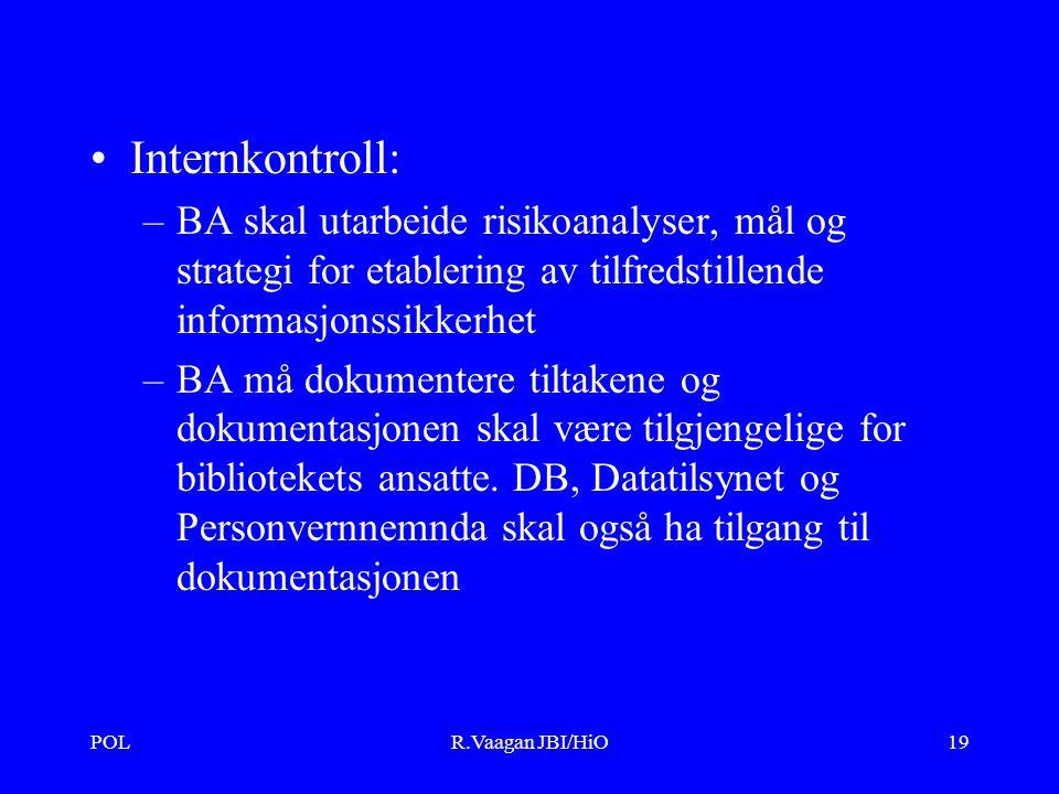 POLR.Vaagan JBI/HiO19 Internkontroll: –BA skal utarbeide risikoanalyser, mål og strategi for etablering av tilfredstillende informasjonssikkerhet –BA må dokumentere tiltakene og dokumentasjonen skal være tilgjengelige for bibliotekets ansatte.