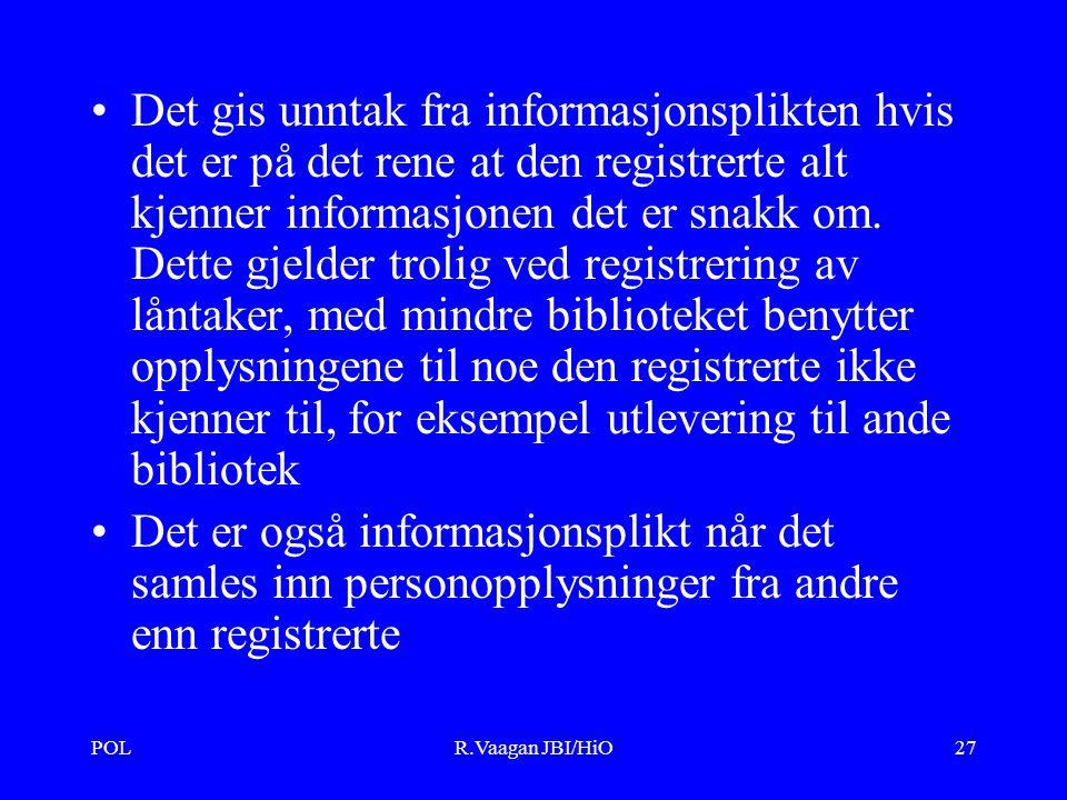 POLR.Vaagan JBI/HiO27 Det gis unntak fra informasjonsplikten hvis det er på det rene at den registrerte alt kjenner informasjonen det er snakk om.