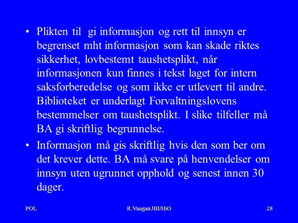 POLR.Vaagan JBI/HiO28 Plikten til gi informasjon og rett til innsyn er begrenset mht informasjon som kan skade riktes sikkerhet, lovbestemt taushetsplikt, når informasjonen kun finnes i tekst laget for intern saksforberedelse og som ikke er utlevert til andre.