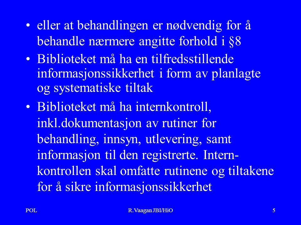 POLR.Vaagan JBI/HiO16 Grunnkrav til behandling POL §11 angir at personopplysninger bare må nyttes til uttrykkelig angitte formål som er saklig begrunnet i virksomheten.