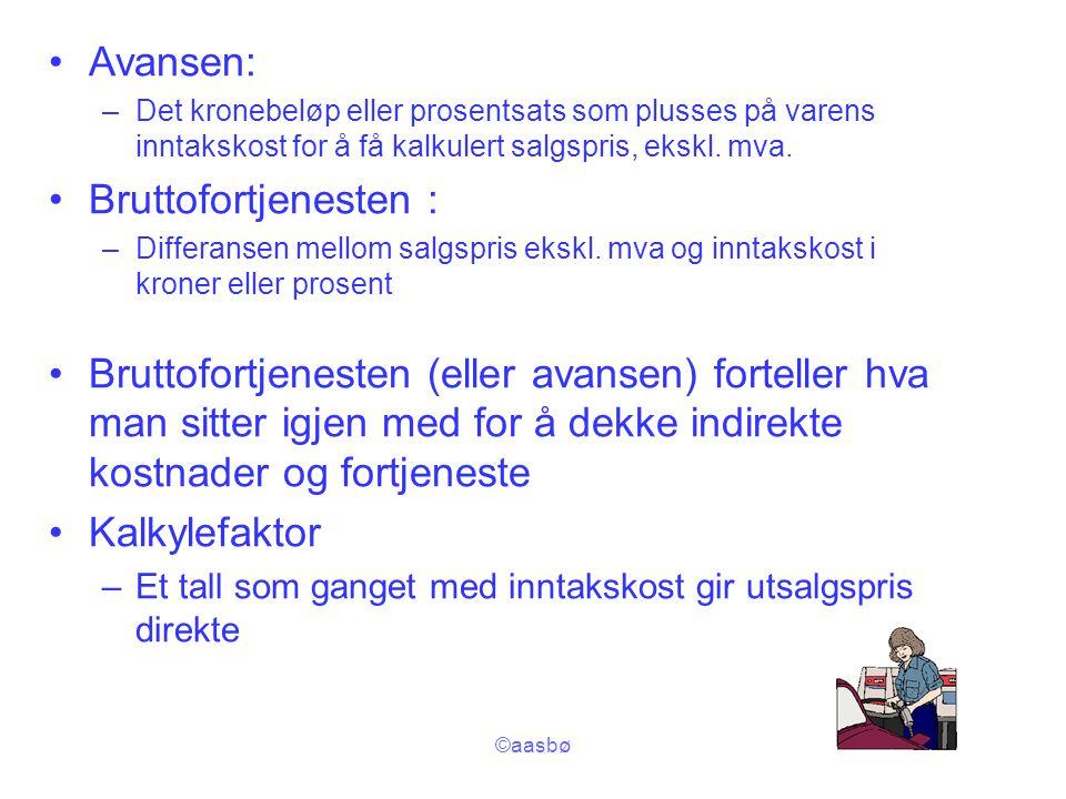 ©aasbø Avansen: –Det kronebeløp eller prosentsats som plusses på varens inntakskost for å få kalkulert salgspris, ekskl. mva. Bruttofortjenesten : –Di