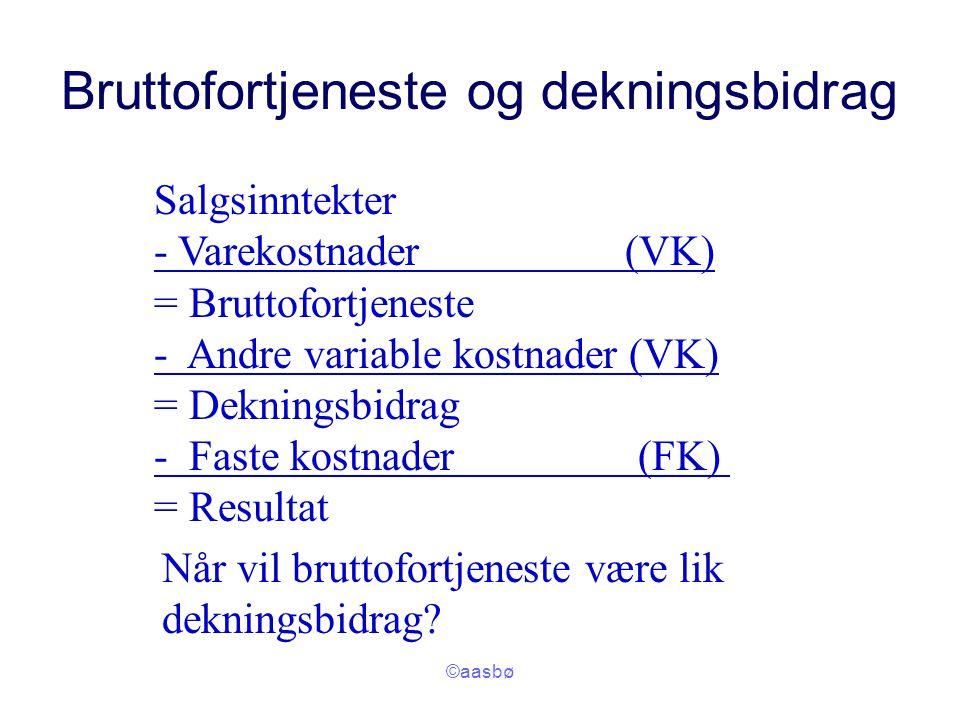 ©aasbø Bruttofortjeneste og dekningsbidrag Salgsinntekter - Varekostnader (VK) = Bruttofortjeneste - Andre variable kostnader (VK) = Dekningsbidrag -