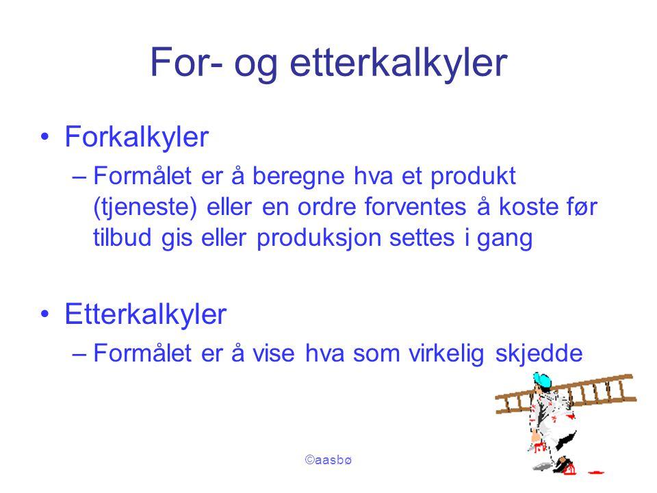 ©aasbø For- og etterkalkyler Forkalkyler –Formålet er å beregne hva et produkt (tjeneste) eller en ordre forventes å koste før tilbud gis eller produk
