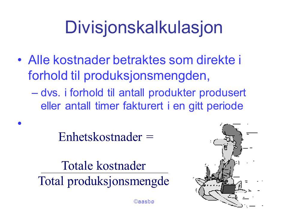©aasbø Divisjonskalkulasjon Alle kostnader betraktes som direkte i forhold til produksjonsmengden, –dvs. i forhold til antall produkter produsert elle
