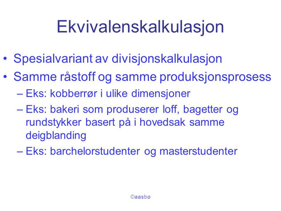©aasbø Ekvivalenskalkulasjon Spesialvariant av divisjonskalkulasjon Samme råstoff og samme produksjonsprosess –Eks: kobberrør i ulike dimensjoner –Eks