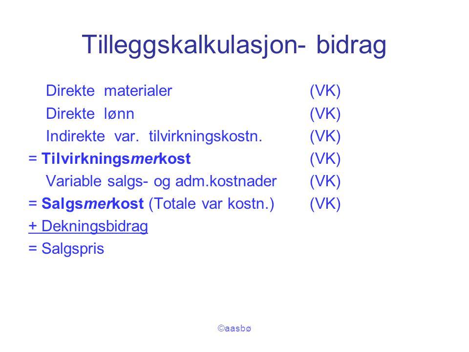 ©aasbø Tilleggskalkulasjon- bidrag Direkte materialer(VK) Direkte lønn(VK) Indirekte var. tilvirkningskostn.(VK) = Tilvirkningsmerkost(VK) Variable sa