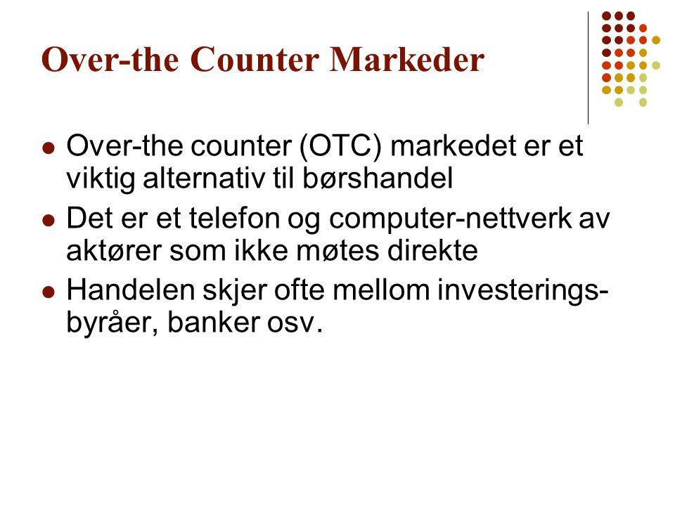 Over-the Counter Markeder Over-the counter (OTC) markedet er et viktig alternativ til børshandel Det er et telefon og computer-nettverk av aktører som