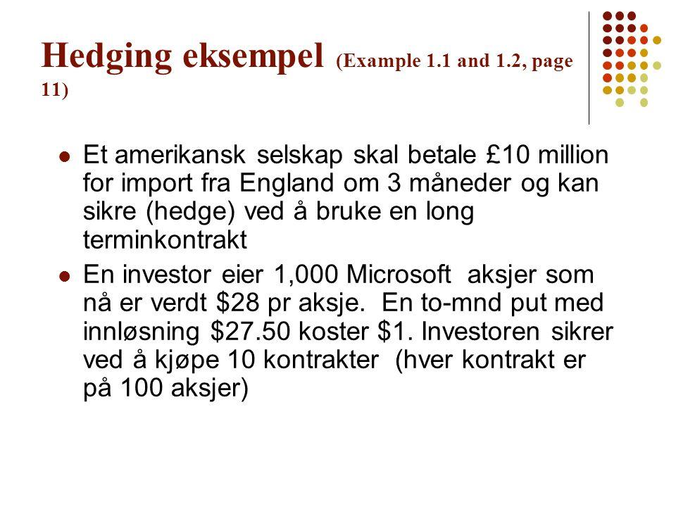 Hedging eksempel (Example 1.1 and 1.2, page 11) Et amerikansk selskap skal betale £10 million for import fra England om 3 måneder og kan sikre (hedge)