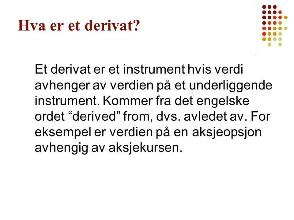 """Hva er et derivat? Et derivat er et instrument hvis verdi avhenger av verdien på et underliggende instrument. Kommer fra det engelske ordet """"derived"""""""