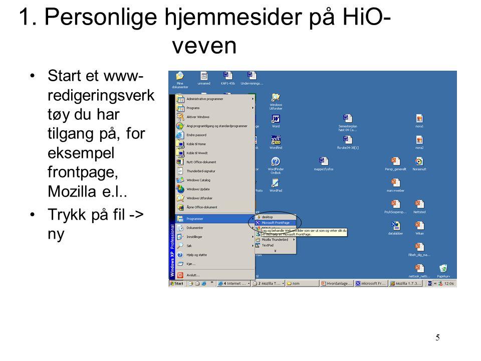 5 1. Personlige hjemmesider på HiO- veven Start et www- redigeringsverk tøy du har tilgang på, for eksempel frontpage, Mozilla e.l.. Trykk på fil -> n
