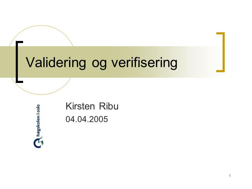 1 Validering og verifisering Kirsten Ribu 04.04.2005