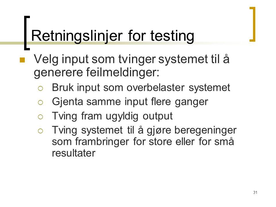 31 Retningslinjer for testing Velg input som tvinger systemet til å generere feilmeldinger:  Bruk input som overbelaster systemet  Gjenta samme inpu