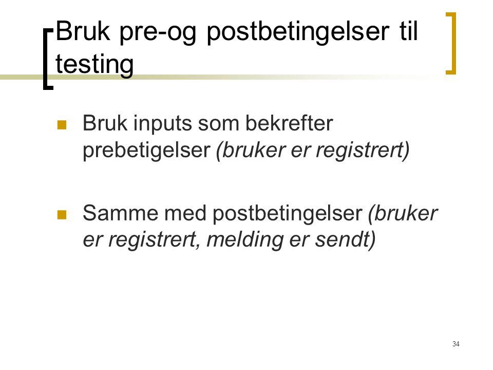 34 Bruk inputs som bekrefter prebetigelser (bruker er registrert) Samme med postbetingelser (bruker er registrert, melding er sendt) Bruk pre-og postb
