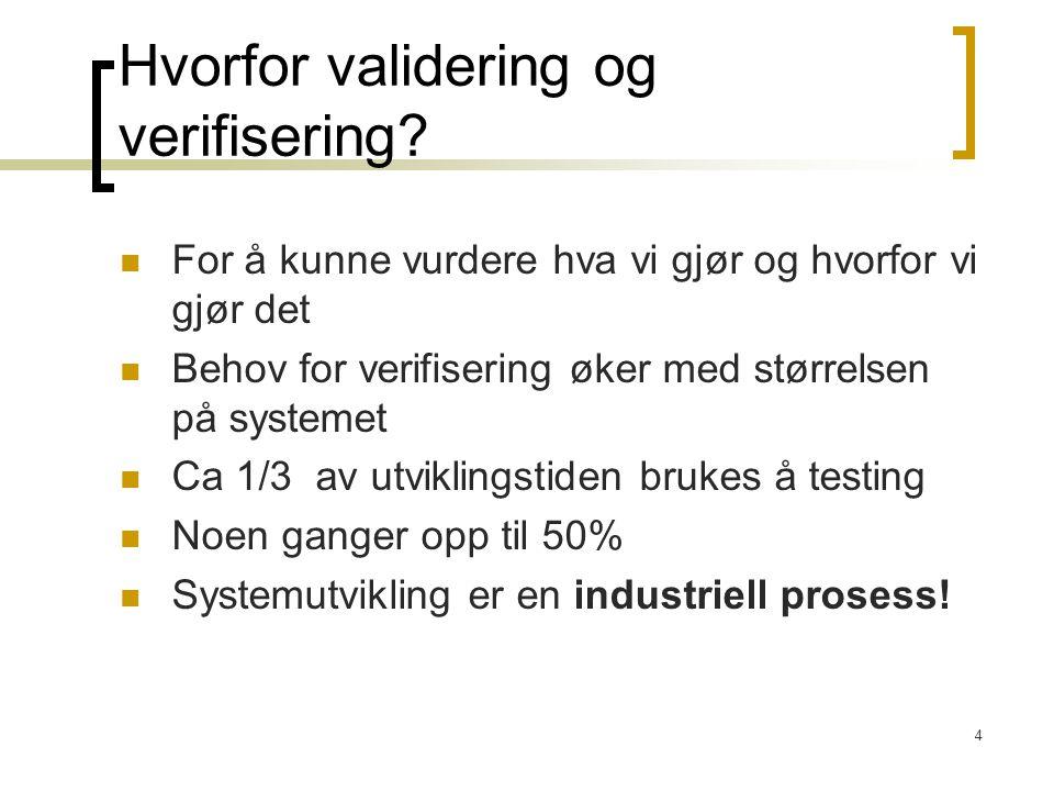 4 Hvorfor validering og verifisering? For å kunne vurdere hva vi gjør og hvorfor vi gjør det Behov for verifisering øker med størrelsen på systemet Ca