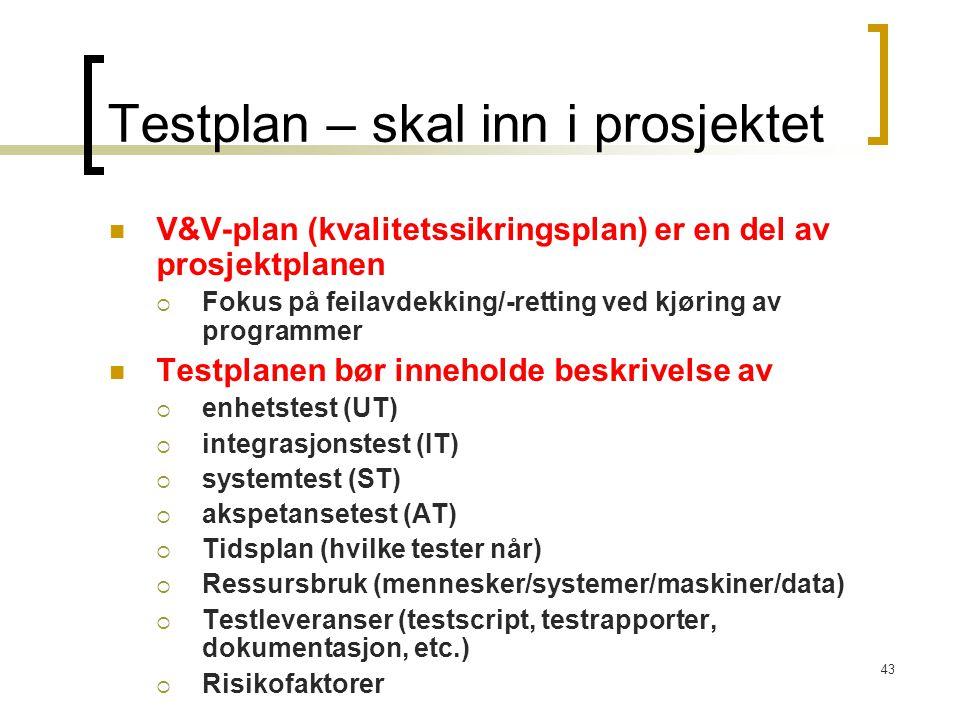 43 Testplan – skal inn i prosjektet V&V-plan (kvalitetssikringsplan) er en del av prosjektplanen  Fokus på feilavdekking/-retting ved kjøring av prog