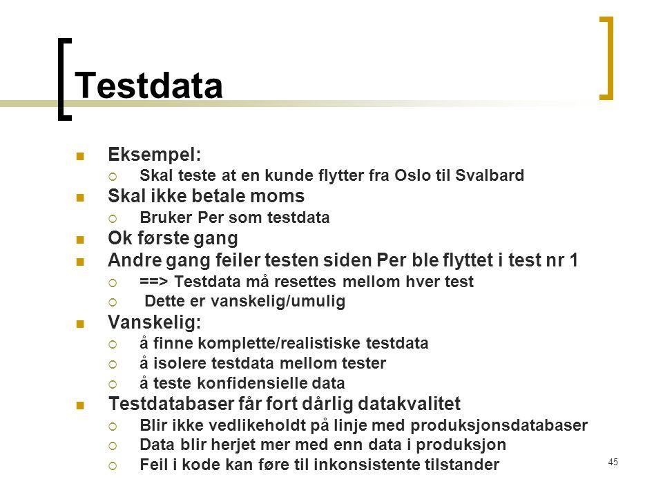 45 Testdata Eksempel:  Skal teste at en kunde flytter fra Oslo til Svalbard Skal ikke betale moms  Bruker Per som testdata Ok første gang Andre gang
