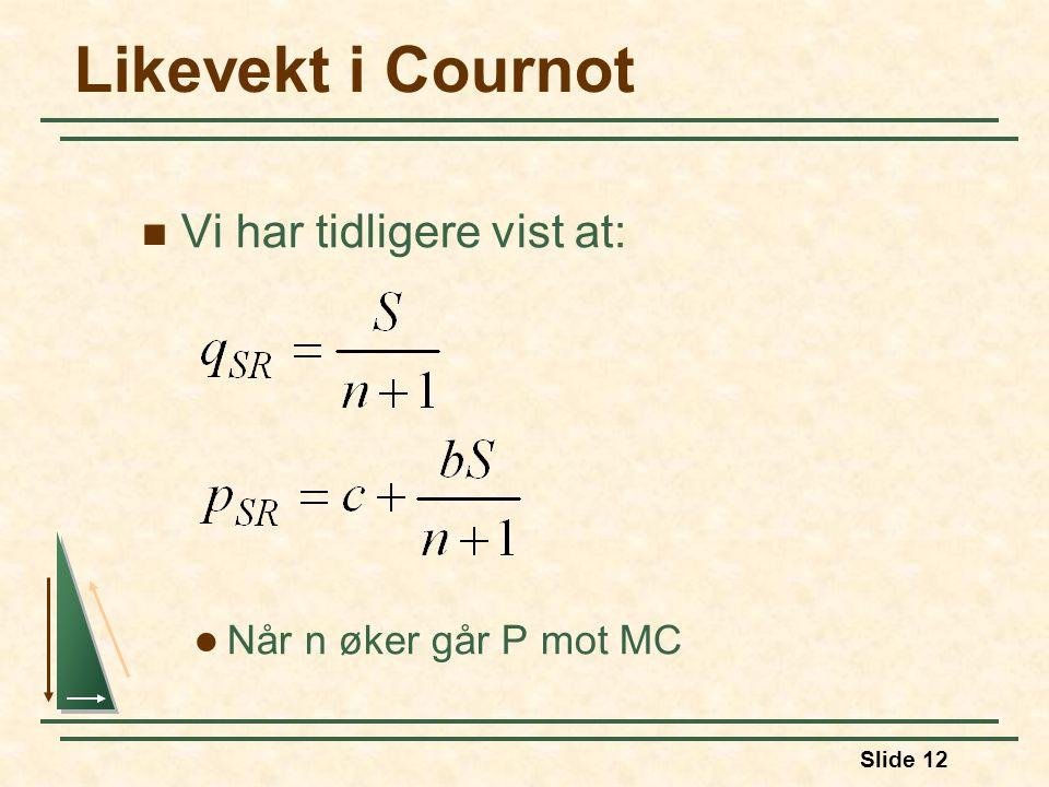 Slide 12 Likevekt i Cournot Vi har tidligere vist at: Når n øker går P mot MC