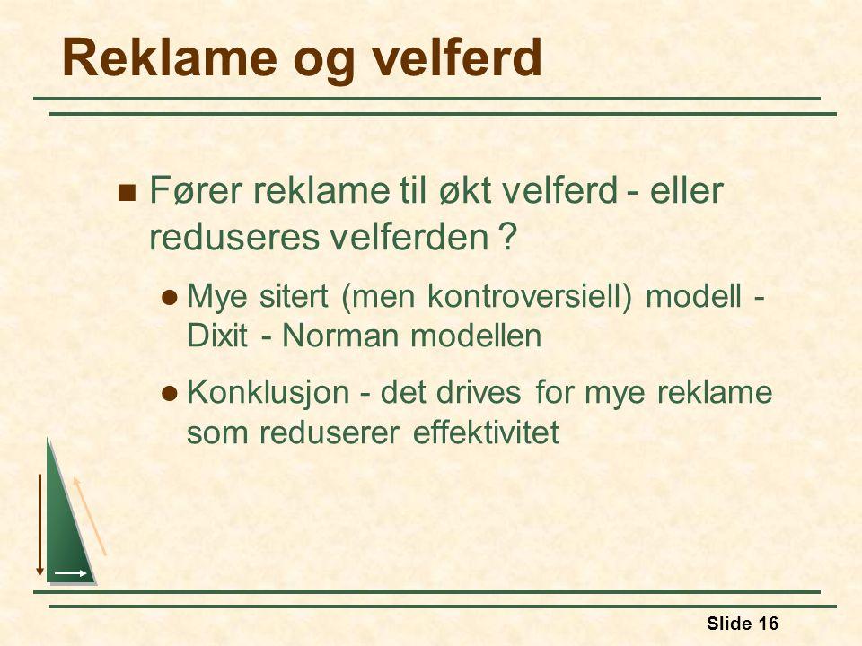 Slide 16 Reklame og velferd Fører reklame til økt velferd - eller reduseres velferden .
