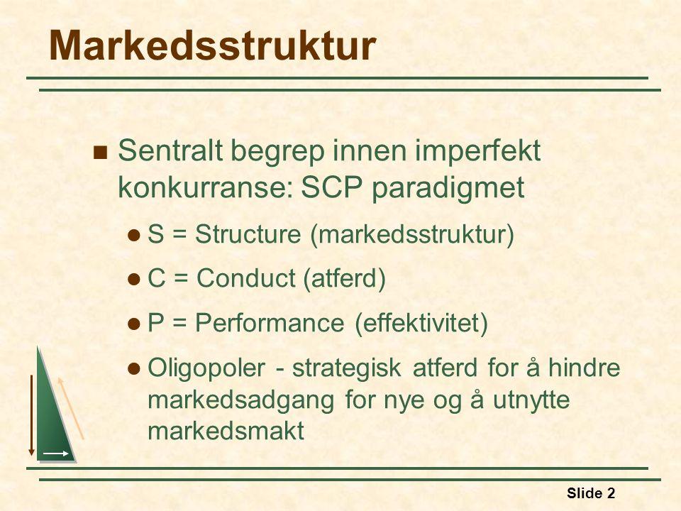 Slide 2 Markedsstruktur Sentralt begrep innen imperfekt konkurranse: SCP paradigmet S = Structure (markedsstruktur) C = Conduct (atferd) P = Performance (effektivitet) Oligopoler - strategisk atferd for å hindre markedsadgang for nye og å utnytte markedsmakt