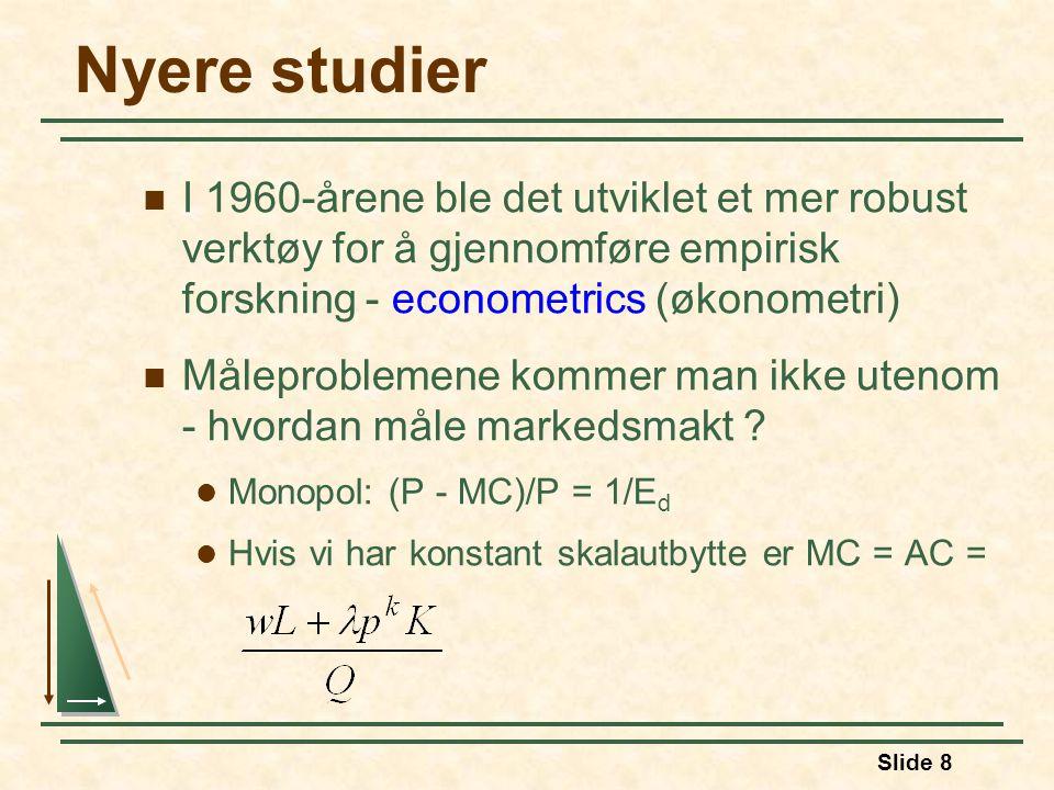 Slide 8 Nyere studier I 1960-årene ble det utviklet et mer robust verktøy for å gjennomføre empirisk forskning - econometrics (økonometri) Måleproblemene kommer man ikke utenom - hvordan måle markedsmakt .