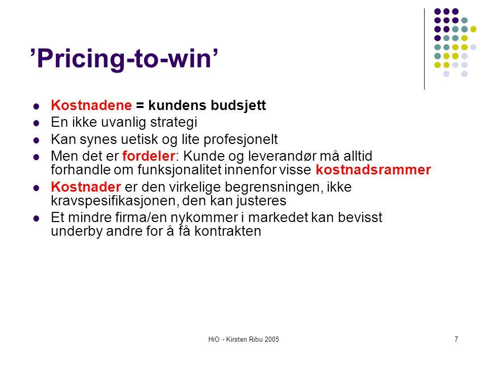 HiO - Kirsten Ribu 20057 'Pricing-to-win' Kostnadene = kundens budsjett En ikke uvanlig strategi Kan synes uetisk og lite profesjonelt Men det er ford