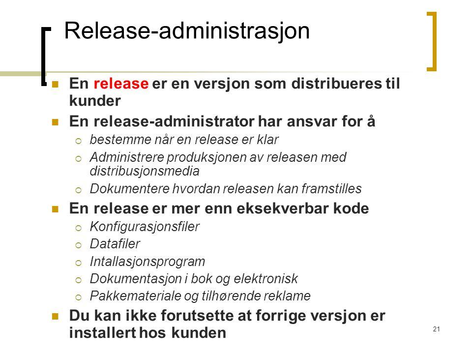 21 Release-administrasjon En release er en versjon som distribueres til kunder En release-administrator har ansvar for å  bestemme når en release er