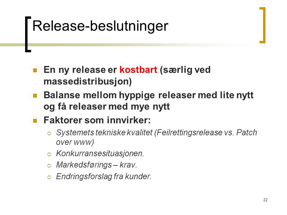 22 Release-beslutninger En ny release er kostbart (særlig ved massedistribusjon) Balanse mellom hyppige releaser med lite nytt og få releaser med mye