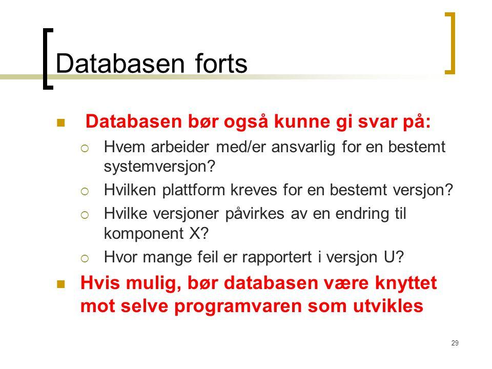 29 Databasen forts Databasen bør også kunne gi svar på:  Hvem arbeider med/er ansvarlig for en bestemt systemversjon?  Hvilken plattform kreves for