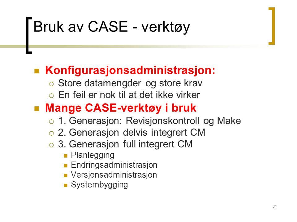 34 Bruk av CASE - verktøy Konfigurasjonsadministrasjon:  Store datamengder og store krav  En feil er nok til at det ikke virker Mange CASE-verktøy i
