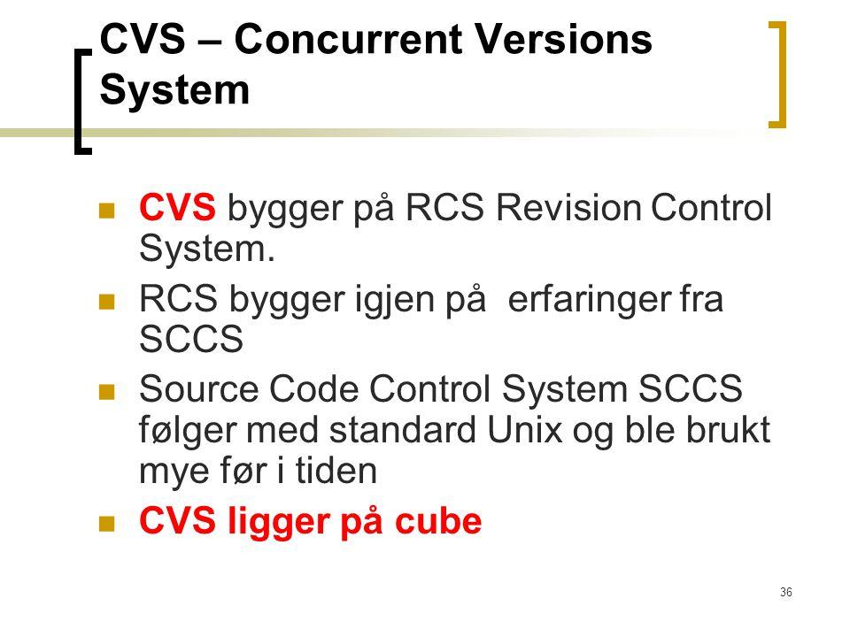 36 CVS – Concurrent Versions System CVS bygger på RCS Revision Control System. RCS bygger igjen på erfaringer fra SCCS Source Code Control System SCCS