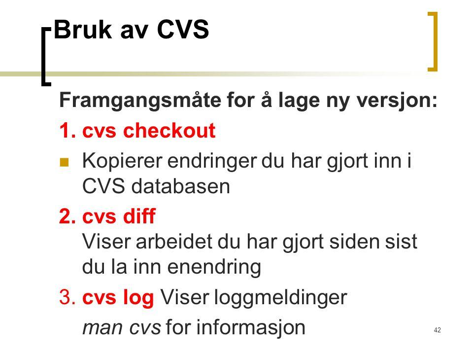 42 Bruk av CVS Framgangsmåte for å lage ny versjon: 1. cvs checkout Kopierer endringer du har gjort inn i CVS databasen 2. cvs diff Viser arbeidet du