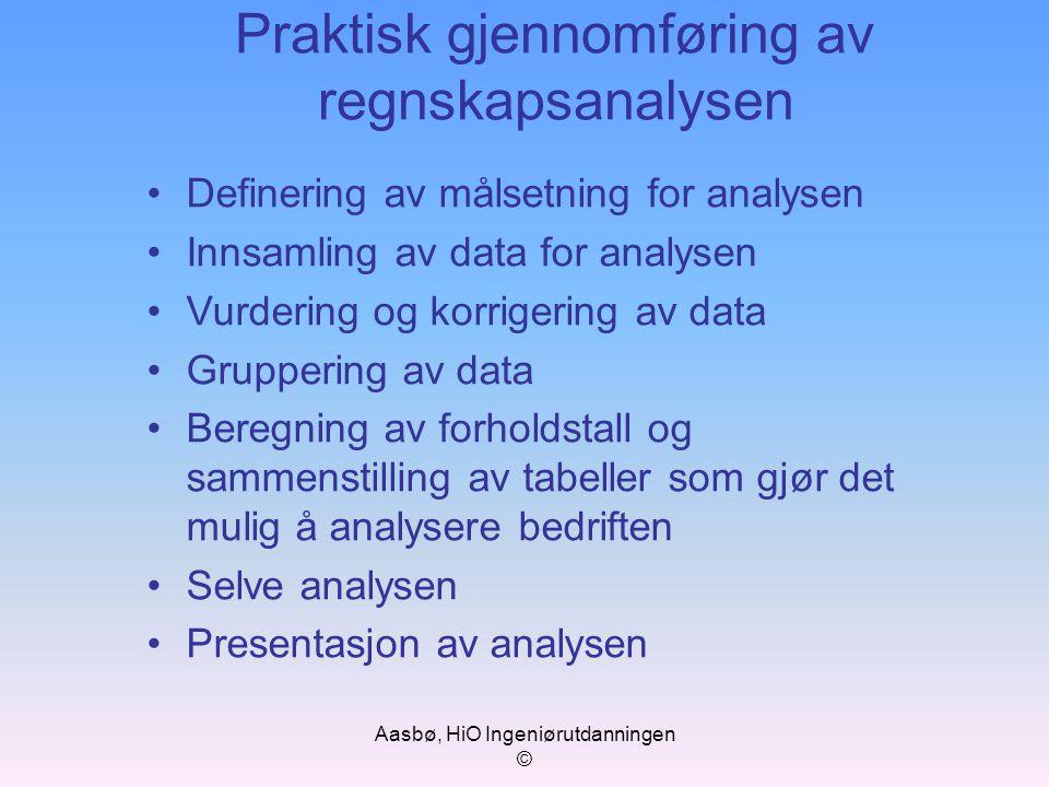 Aasbø, HiO Ingeniørutdanningen © Praktisk gjennomføring av regnskapsanalysen Definering av målsetning for analysen Innsamling av data for analysen Vur