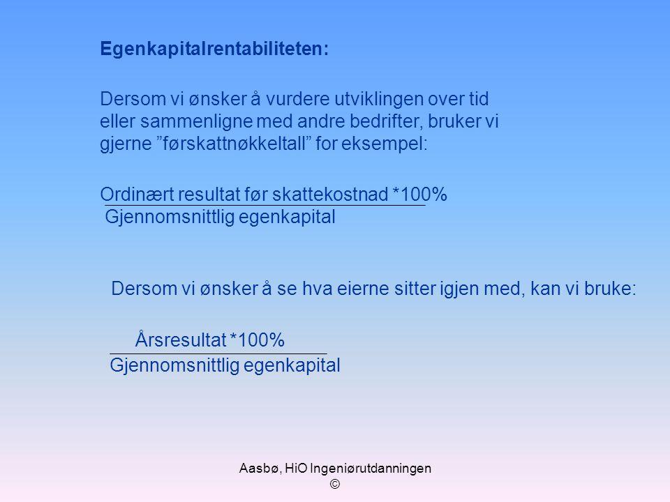 Aasbø, HiO Ingeniørutdanningen © Egenkapitalrentabiliteten: Dersom vi ønsker å vurdere utviklingen over tid eller sammenligne med andre bedrifter, bru
