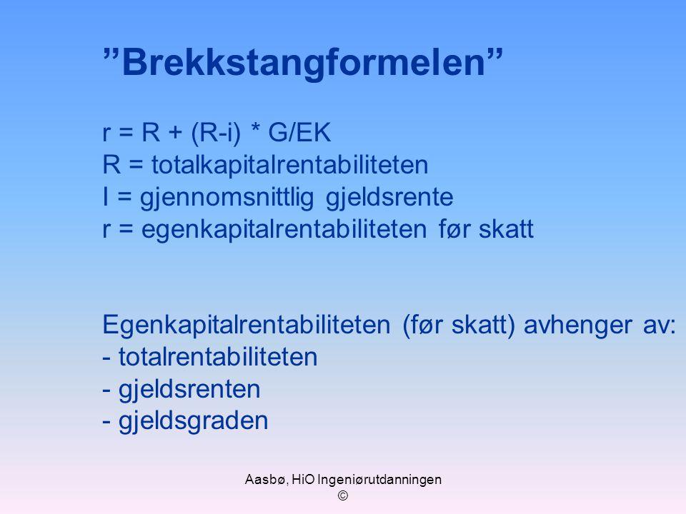 """Aasbø, HiO Ingeniørutdanningen © """"Brekkstangformelen"""" r = R + (R-i) * G/EK R = totalkapitalrentabiliteten I = gjennomsnittlig gjeldsrente r = egenkapi"""