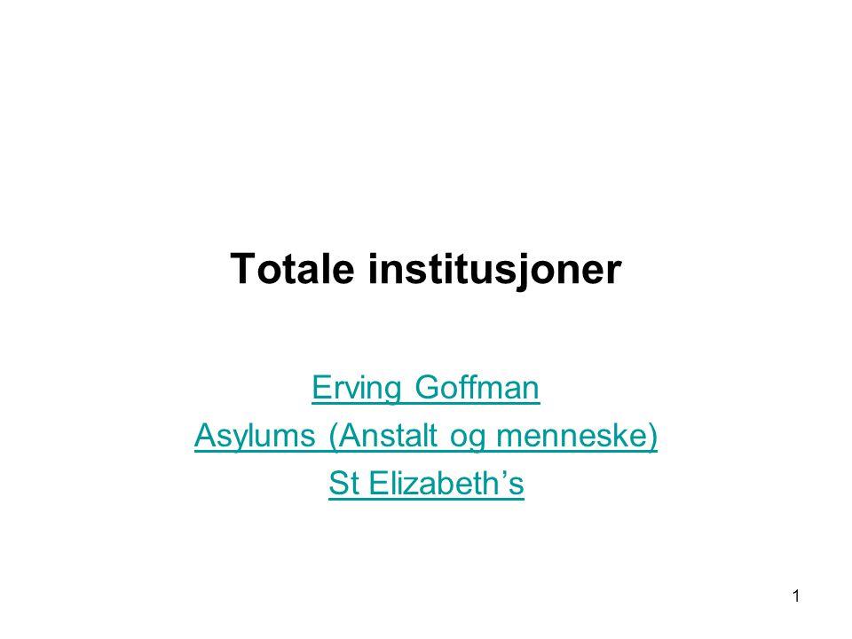 1 Totale institusjoner Erving Goffman Asylums (Anstalt og menneske) St Elizabeth's