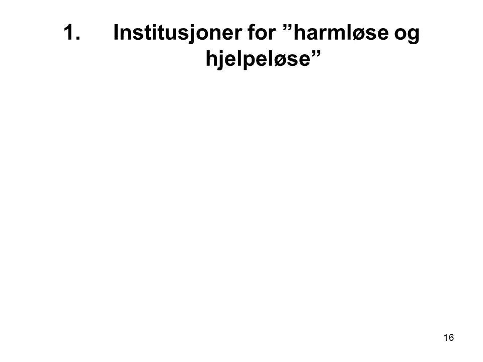 """16 1. Institusjoner for """"harmløse og hjelpeløse"""""""