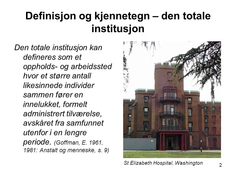 2 Definisjon og kjennetegn – den totale institusjon Den totale institusjon kan defineres som et oppholds- og arbeidssted hvor et større antall likesin