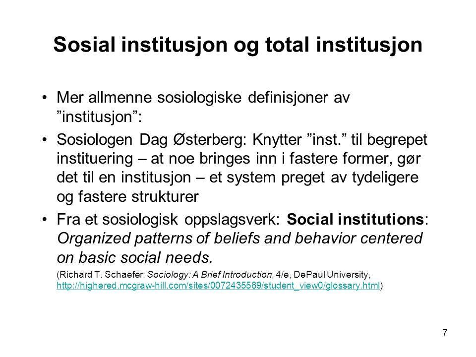 """7 Sosial institusjon og total institusjon Mer allmenne sosiologiske definisjoner av """"institusjon"""": Sosiologen Dag Østerberg: Knytter """"inst."""" til begre"""