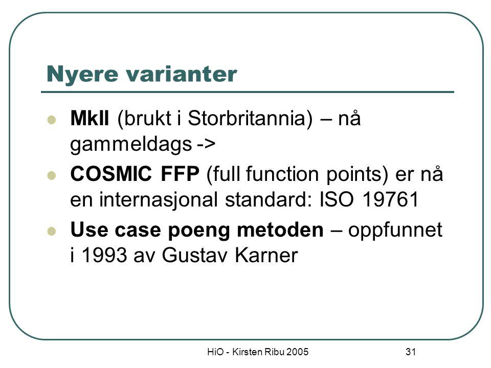 HiO - Kirsten Ribu 2005 31 Nyere varianter MkII (brukt i Storbritannia) – nå gammeldags -> COSMIC FFP (full function points) er nå en internasjonal st
