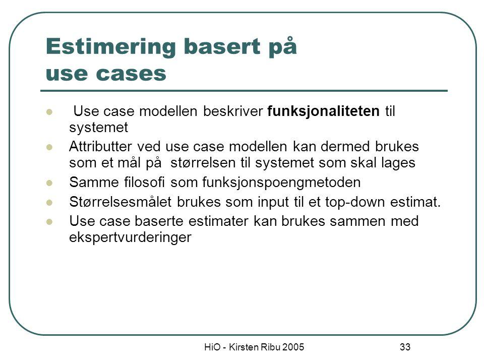 HiO - Kirsten Ribu 2005 33 Estimering basert på use cases Use case modellen beskriver funksjonaliteten til systemet Attributter ved use case modellen
