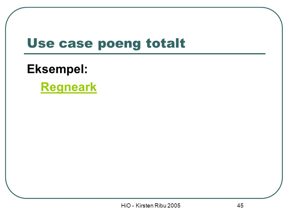 HiO - Kirsten Ribu 2005 46 Neste gang Ingen forelesning mandag Torsdag: Mønstre: Design patterns Ukeoppgave: lag et estimat for Zebrasystemet utfra de use casene du har spesifisert.