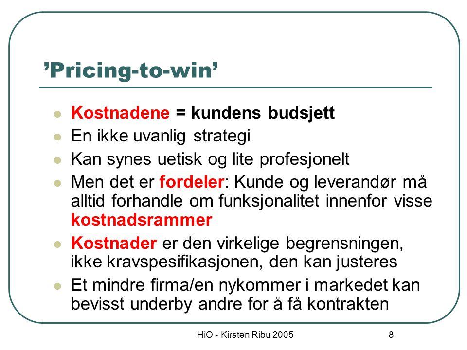 HiO - Kirsten Ribu 2005 8 'Pricing-to-win' Kostnadene = kundens budsjett En ikke uvanlig strategi Kan synes uetisk og lite profesjonelt Men det er for