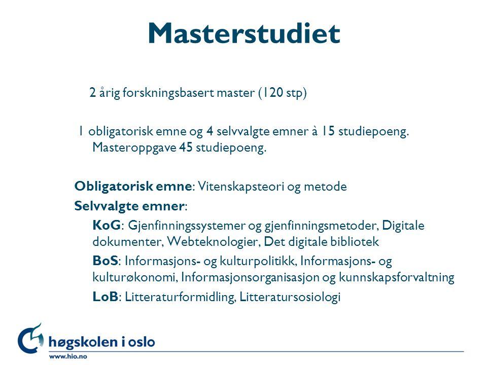 Masterstudiet 2 årig forskningsbasert master (120 stp) 1 obligatorisk emne og 4 selvvalgte emner à 15 studiepoeng.
