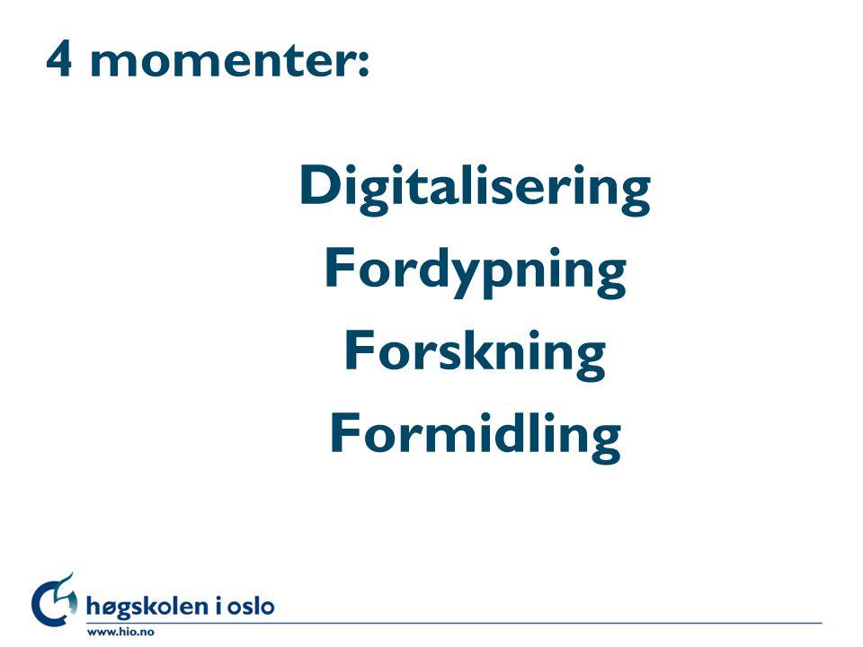4 momenter: Digitalisering Fordypning Forskning Formidling